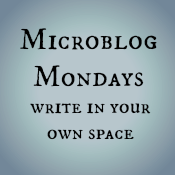 Click badge for links to more Microblog Mondays posts.